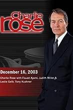Charlie Rose with Fouad Ajami, Judith Miller & Leslie Gelb; Tony Kushner (December 16, 2003)