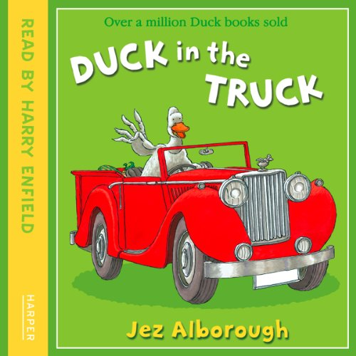 Duck in the Truck                   By:                                                                                                                                 Jez Alborough                               Narrated by:                                                                                                                                 Harry Enfield                      Length: 9 mins     1 rating     Overall 5.0