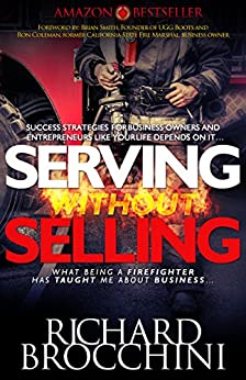Serving Without Selling: What being a firefighter has taught me about business by [Richard Brocchini]
