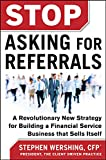Stop Asking For Referrals by Stephen Wershing