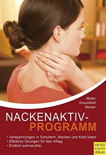 Nackenaktivprogramm: Ein Ratgeber bei Kopf-Nacken-Schulter-Beschwerden mit 103 Übungen und 42 Tipps