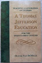 A Thomas Jefferson Education Teaching a Generation of Leaders for the Twenty-First Century by Demille Oliver Van (2000-01-01) Hardcover