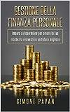 GESTIONE DELLA FINANZA PERSONALE: Impara a risparmiare per creare la tua ricchezza e inves...