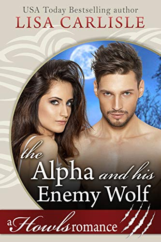 The Alpha and His Enemy Wolf: A Howls Romance (White Mountain Shifters Book 3)