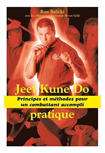 Jeet kune do - Principes et méthodes de combat: Principes et méthodes pour un combattant accompli
