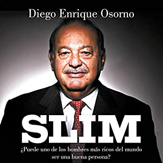 Slim (Spanish Edition)     Biografía política del mexicano más rico del mundo              By:                                                                                                                                 Diego Enrique Osorno                               Narrated by:                                                                                                                                 Mauricio Pérez                      Length: 10 hrs and 22 mins     6 ratings     Overall 4.2
