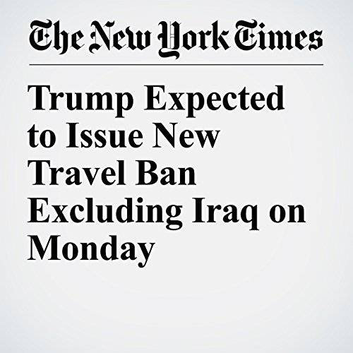 Trump Expected to Issue New Travel Ban Excluding Iraq on Monday copertina