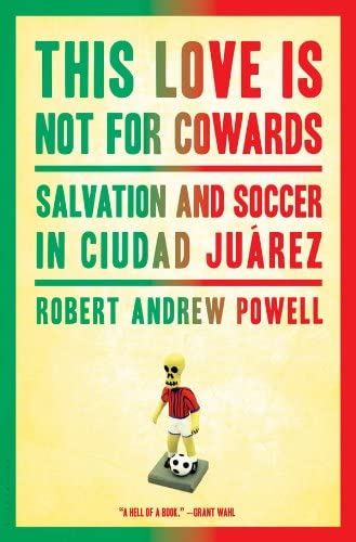 This Love Is Not for Cowards Salvation and Soccer in Ciudad Ju rez product image