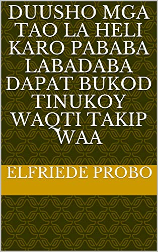 duusho mga tao la heli karo pababa labadaba dapat bukod tinukoy waqti takip waa (Italian Edition)