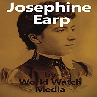 Josephine Earp: The Legendary Life of the Wife of Wyatt Earp                   By:                                                                                                                                 World Watch Media                               Narrated by:                                                                                                                                 Dorothy Deavers Moore                      Length: 47 mins     5 ratings     Overall 4.2