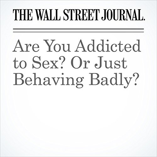 Are You Addicted to Sex? Or Just Behaving Badly? copertina