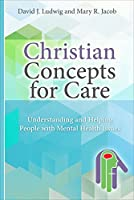 Christian Concepts for Care: Understanding and Helping People With Mental Issues