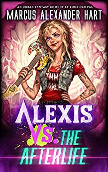 Alexis vs. the Afterlife: A Rockin' Comedy with Magic and Monsters by [Marcus Alexander Hart]