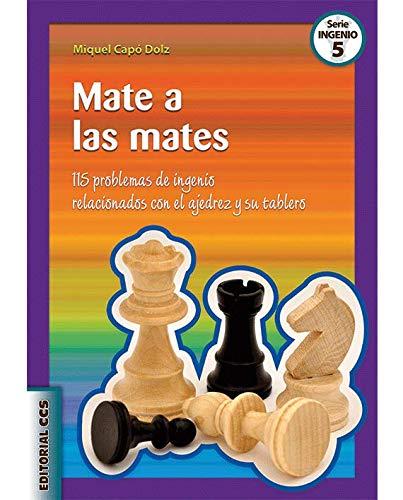 Mate a las mates: 115 problemas de ingenio relacionados con el ajedrez y su tablero (Ciudad de las Ciencias)