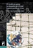 El mundo en guerra: Educación para la paz: Propuestas y actividades (3-12 años): 184 (Grao - Castellano)