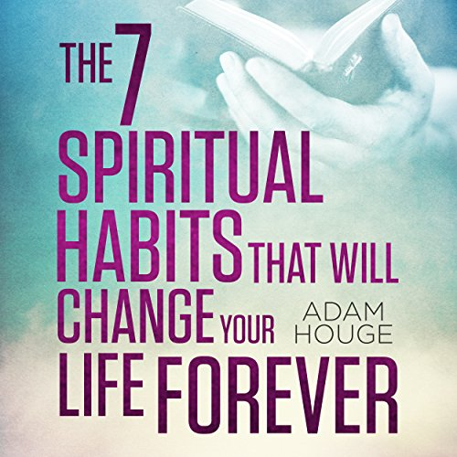 The 7 Spiritual Habits That Will Change Your Life Forever audiobook cover art
