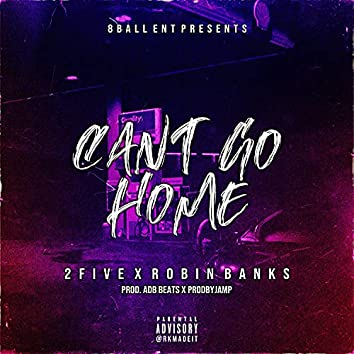 Cant Go Home (feat. Robin Banks)