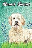 ¡Guau! ¡Guau!: Golden Doodle Notebook and Journal for Dog Lovers Doodle dorado Cuaderno y diario para amantes de los perros