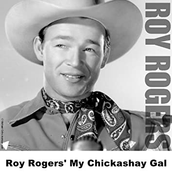 Roy Rogers' My Chickashay Gal