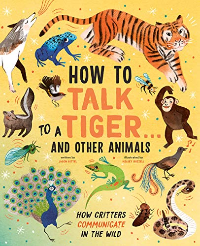 Compare Textbook Prices for How to Talk to a Tiger . . . And Other Animals: How Critters Communicate in the Wild  ISBN 9781419752117 by Bittel, Jason