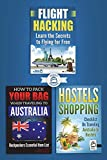 3 Book Australian Travel Bundle: How To Pack Your Bag When Traveling to Australia, Hostels Shopping: Checklist On Traveling Australia In Hostels & Flight Hacking: Learn The Secrets To Flying For Free