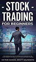 Stock Trading for Beginners: The Complete Guide to Trading and Investing in the Stock Market Including Day, Options and Forex Trading: The Complete Guide to Trading and Investing in the Stock Market Including Day, Options and Forex Trading
