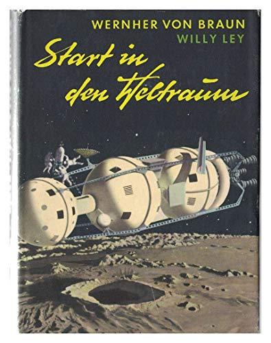 Start in den Weltraum ein Buch über Raketen , Satelliten und Raumfahrzeuge mit Beiträgen von Willy Ley Nachwort von Heinz Gartmann