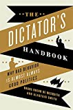 The Dictator's Handbook: Why Bad Behavior is Almost Always Good Politics - Bruce Bueno de Mesquita