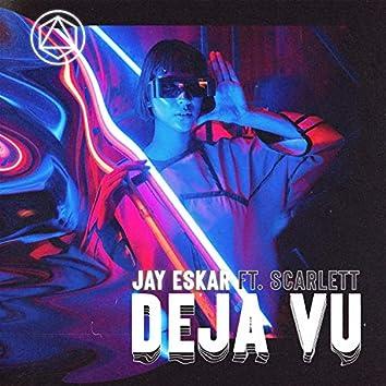 Deja Vu (feat. Scarlett)