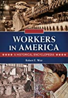 Workers in America: A Historical Encyclopedia
