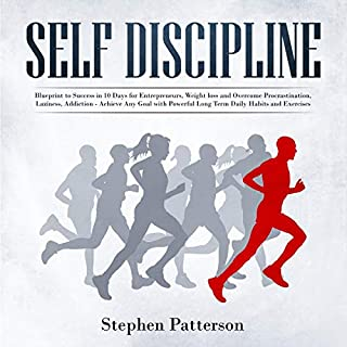 Self-Discipline: Blueprint to Success in 10 Days for Entrepreneurs, Weight Loss and Overcome Procrastination, Laziness, Addiction     Achieve Any Goal with Powerful Long Term Daily Habits and Exercises              By:                                                                                                                                 Stephen Patterson                               Narrated by:                                                                                                                                 Russell Newton                      Length: 3 hrs and 1 min     6 ratings     Overall 4.7
