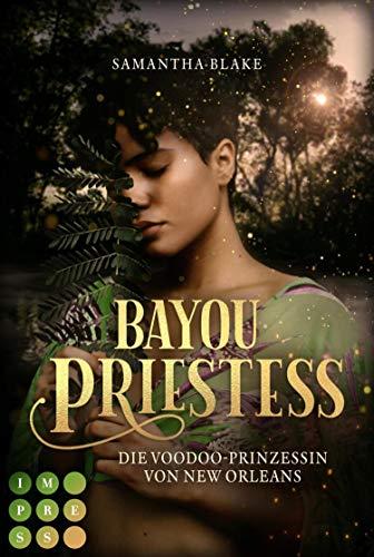 Bayou Priestess. Die Voodoo-Prinzessin von New Orleans: Düster-romantische Urban Fantasy