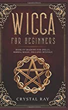 Wicca for beginners: Book of shadows for spells, herbal magic, oils and crystals