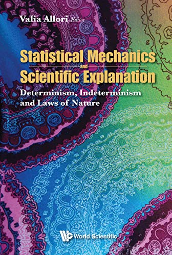 Statistical Mechanics and Scientific Explanation:Determinism, Indeterminism and Laws of Nature