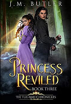 Princess Reviled (Tue-Rah Chronicles Book 3) by [J.M. Butler]