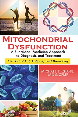 Compare Textbook Prices for Mitochondrial Dysfunction: A Functional Medicine Approach to Diagnosis and Treatment: Get Rid of Fat, Fatigue, and Brain Fog  ISBN 9781733397315 by Chang, Michael T