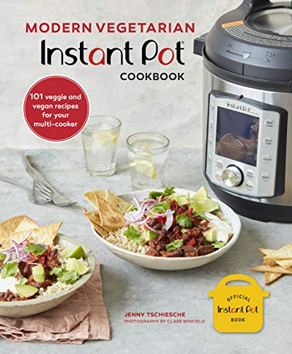 Modern Vegetarian Instant Pot Cookbook: 101 Veggie and Vegan Recipes for Your Multi-cooker