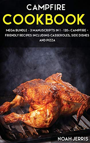 Campfire Cookbook: MEGA BUNDLE - 3 Manuscripts in 1 - 120+ Campfire - friendly recipes including casseroles, side dishes and pizza
