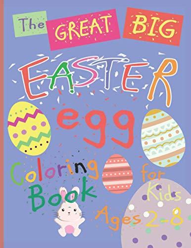 The Great Big Easter Egg Coloring Book for Kids Ages 2-8:: Printed on high quality solid white paper. Easily color with crayons, colored pencils or ... pens, Beautiful designs appropriate for kids.