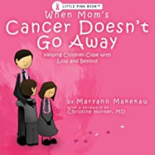 When Mom's Cancer Doesn't Go Away: Helping Children Cope with Loss and Beyond