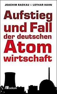 Aufstieg und Fall der deutschen Atomwirtschaft