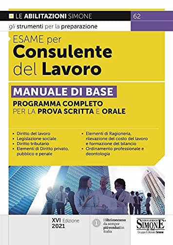 Esame per consulente del lavoro. Manuale di base. Programma completo per la prova scritta e orale. Con espansione online