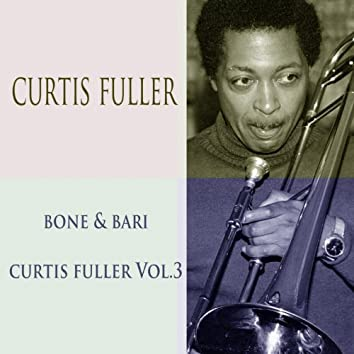Curtis Fuller Bone & Bari / Curtis Fuller, Vol. 3