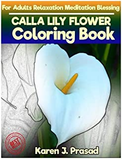 CALLA LILY FLOWER Coloring book for Adults Relaxation  Meditation Blessing: Sketches Coloring Book Grayscale Pictures