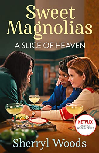 A Slice Of Heaven: Out now on Netflix! The heartwarming and uplifting feel-good story of friendship, romance and second chances. (A Sweet Magnolias Novel, Book 2) (English Edition)