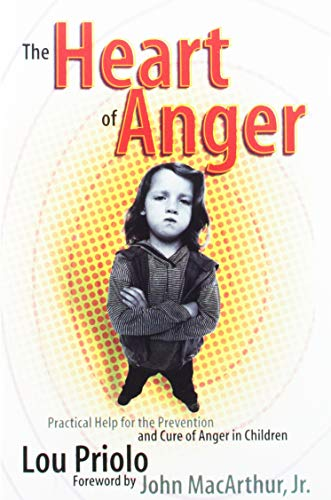 Heart of Anger, The: Practical Help for the Prevention and Cure of Anger in Children