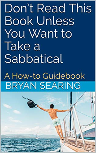 Don't Read This Book Unless You Want to Take a Sabbatical: How to Plan (and Actually Take) a Gap Year or Sabbatical (English Edition)