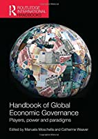 Handbook of Global Economic Governance: Players, Power and Paradigms (Routledge International Handbooks)