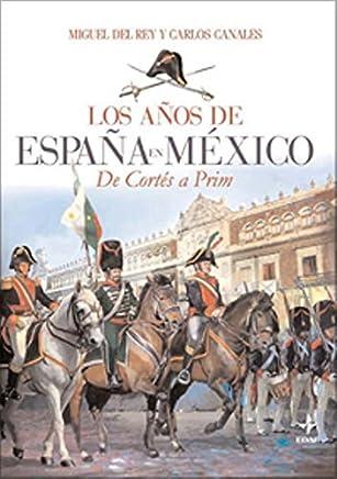 Los años de España en México : de Cortés a Prim