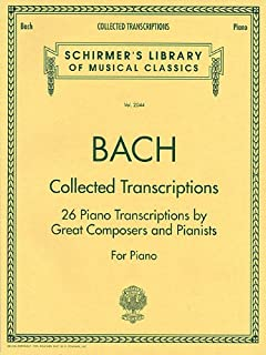 Collected Transcriptions: 26 Piano Transcriptions by Great Composers and Pianists